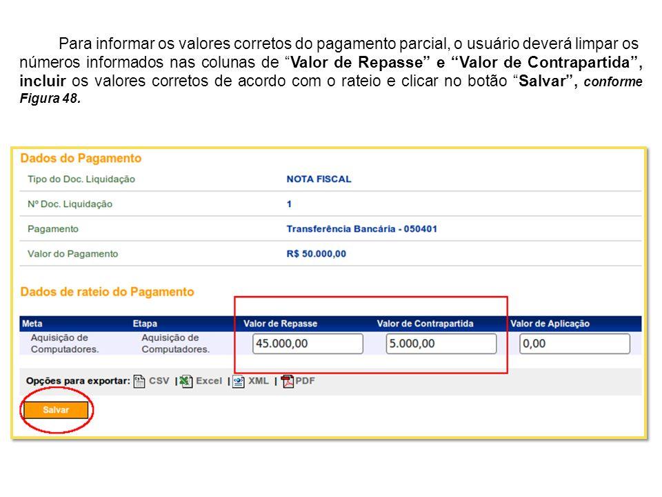 Para informar os valores corretos do pagamento parcial, o usuário deverá limpar os números informados nas colunas de Valor de Repasse e Valor de Contr