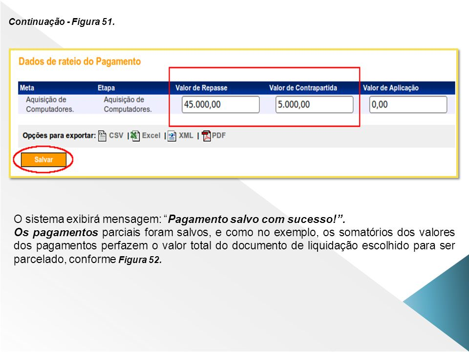 Continuação - Figura 51. O sistema exibirá mensagem: Pagamento salvo com sucesso!. Os pagamentos parciais foram salvos, e como no exemplo, os somatóri