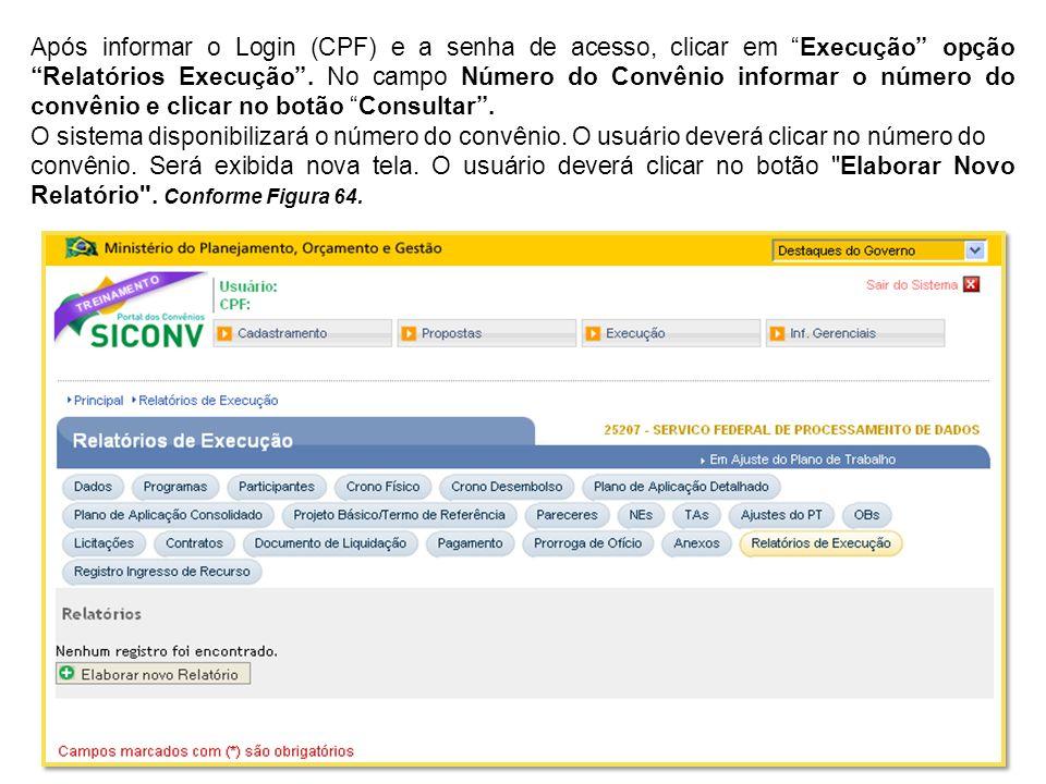 Após informar o Login (CPF) e a senha de acesso, clicar em Execução opção Relatórios Execução. No campo Número do Convênio informar o número do convên
