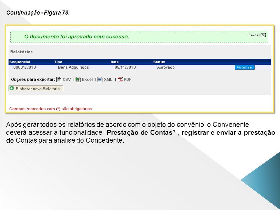 Continuação - Figura 78. Após gerar todos os relatórios de acordo com o objeto do convênio, o Convenente deverá acessar a funcionalidade Prestação de
