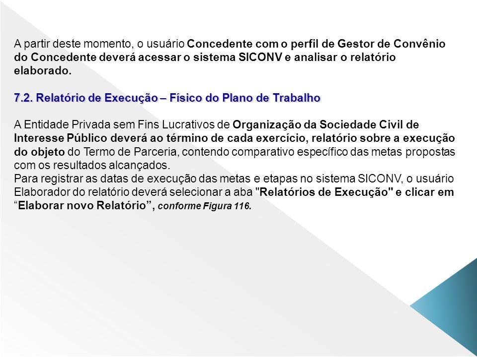 A partir deste momento, o usuário Concedente com o perfil de Gestor de Convênio do Concedente deverá acessar o sistema SICONV e analisar o relatório e