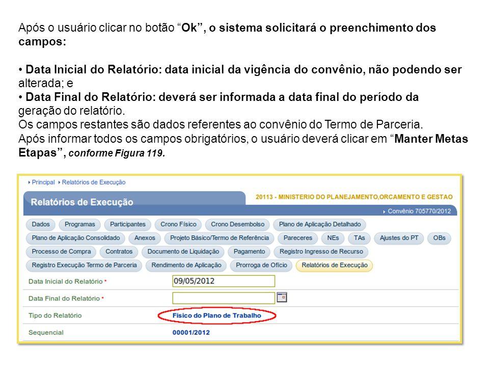 Após o usuário clicar no botão Ok, o sistema solicitará o preenchimento dos campos: Data Inicial do Relatório: data inicial da vigência do convênio, n