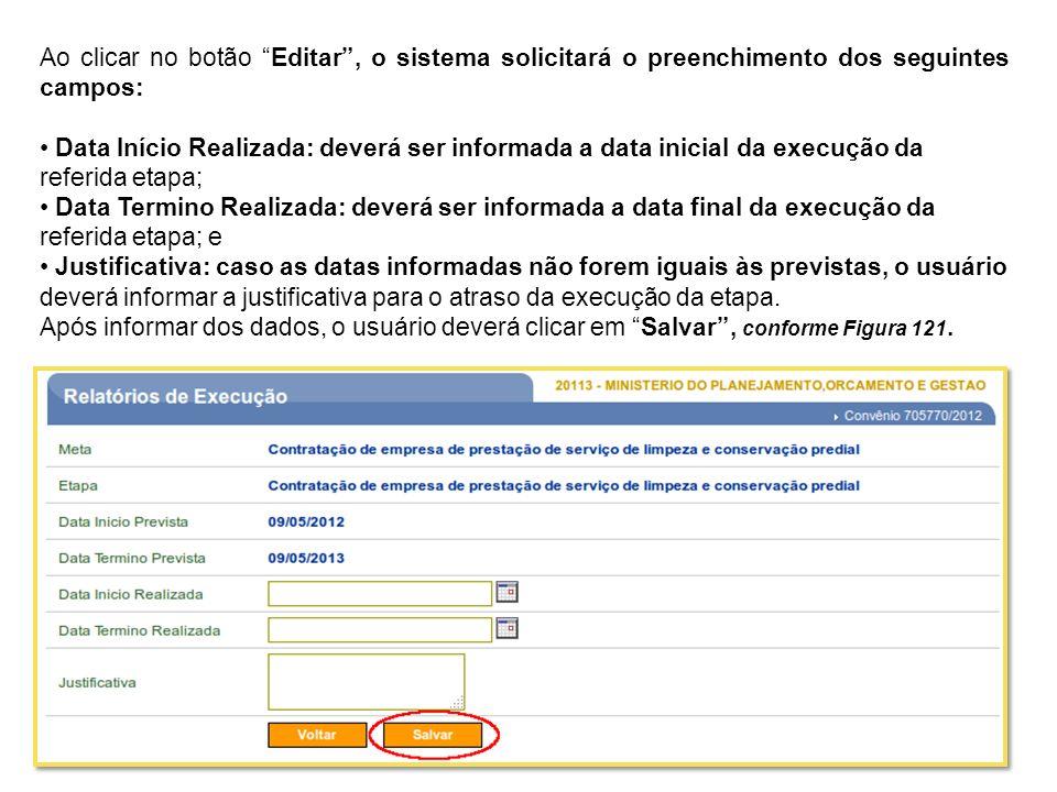 Ao clicar no botão Editar, o sistema solicitará o preenchimento dos seguintes campos: Data Início Realizada: deverá ser informada a data inicial da ex