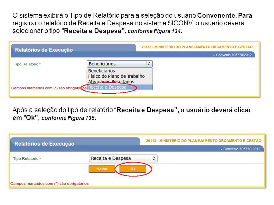 O sistema exibirá o Tipo de Relatório para a seleção do usuário Convenente. Para registrar o relatório de Receita e Despesa no sistema SICONV, o usuár