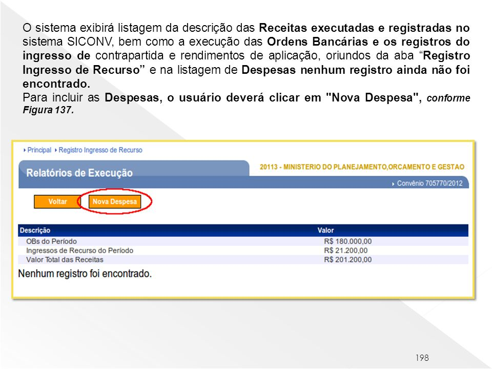 198 O sistema exibirá listagem da descrição das Receitas executadas e registradas no sistema SICONV, bem como a execução das Ordens Bancárias e os reg