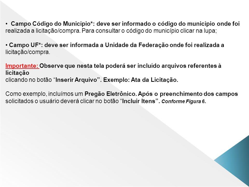 Campo Código do Município*: deve ser informado o código do município onde foi realizada a licitação/compra. Para consultar o código do município clica