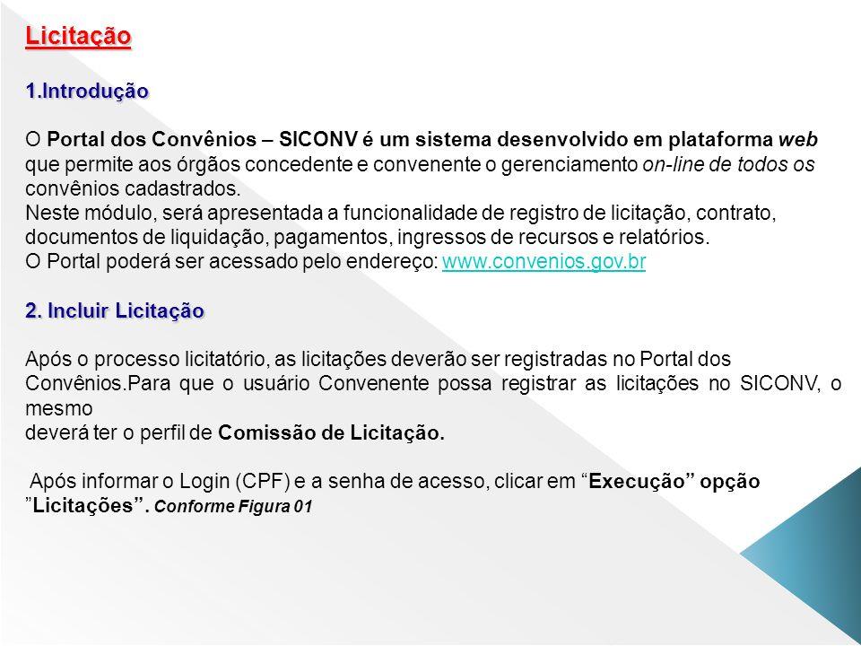 Licitação 1.Introdução O Portal dos Convênios – SICONV é um sistema desenvolvido em plataforma web que permite aos órgãos concedente e convenente o ge