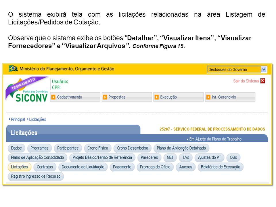 O sistema exibirá tela com as licitações relacionadas na área Listagem de Licitações/Pedidos de Cotação. Observe que o sistema exibe os botões Detalha