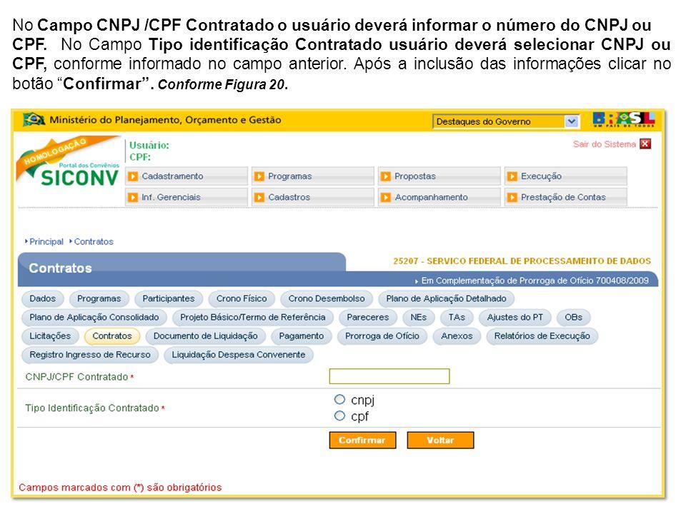No Campo CNPJ /CPF Contratado o usuário deverá informar o número do CNPJ ou CPF. No Campo Tipo identificação Contratado usuário deverá selecionar CNPJ