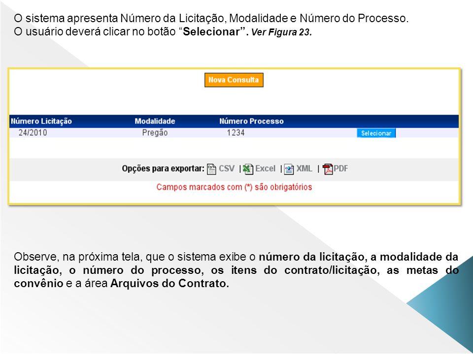 O sistema apresenta Número da Licitação, Modalidade e Número do Processo. O usuário deverá clicar no botão Selecionar. Ver Figura 23. Observe, na próx