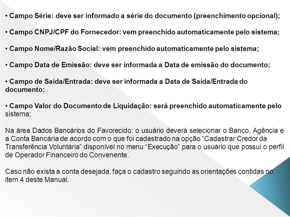 Campo Série: deve ser informado a série do documento (preenchimento opcional); Campo CNPJ/CPF do Fornecedor: vem preenchido automaticamente pelo siste