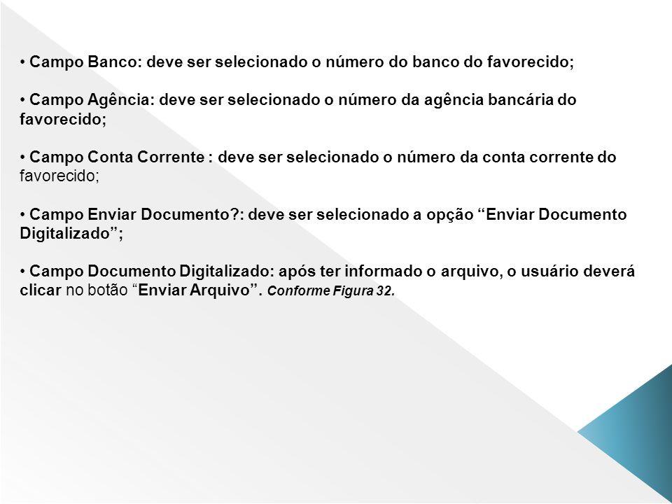 Campo Banco: deve ser selecionado o número do banco do favorecido; Campo Agência: deve ser selecionado o número da agência bancária do favorecido; Cam