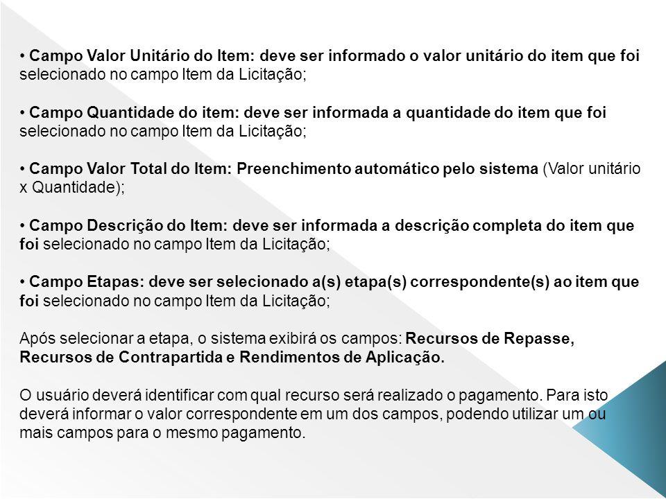 Campo Valor Unitário do Item: deve ser informado o valor unitário do item que foi selecionado no campo Item da Licitação; Campo Quantidade do item: de