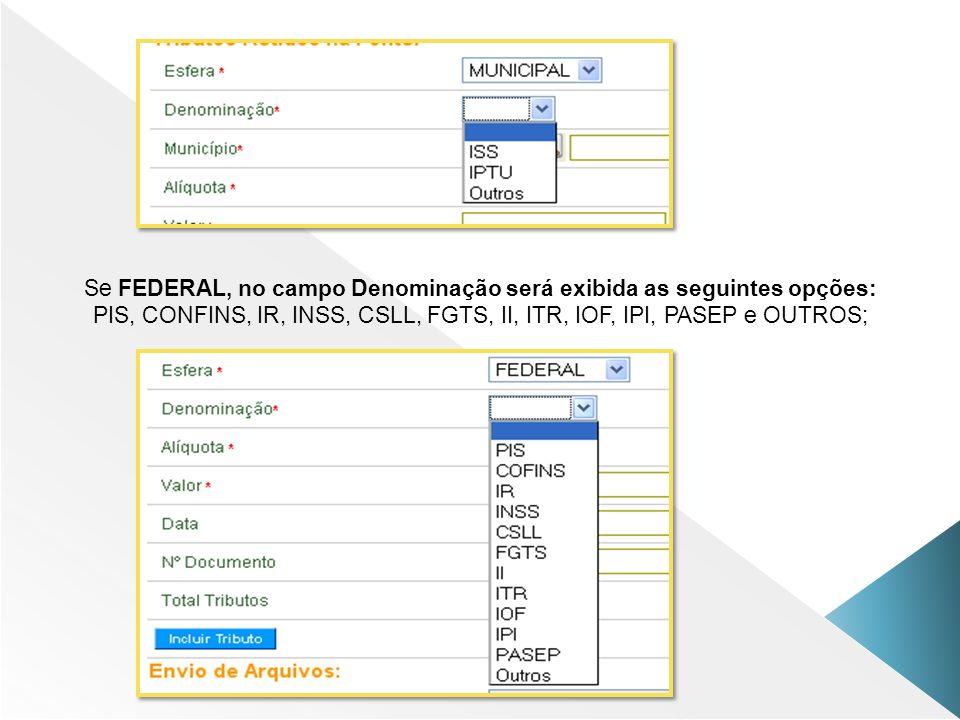 Se FEDERAL, no campo Denominação será exibida as seguintes opções: PIS, CONFINS, IR, INSS, CSLL, FGTS, II, ITR, IOF, IPI, PASEP e OUTROS;