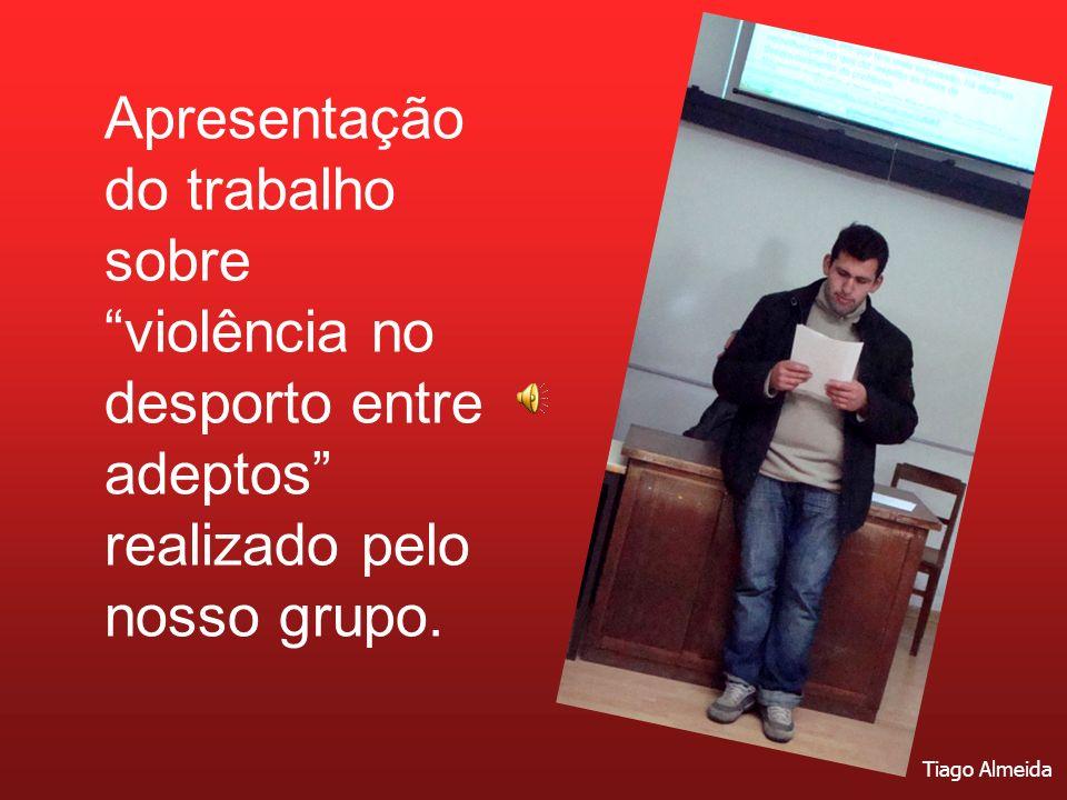 Apresentação do trabalho sobre violência no desporto entre adeptos realizado pelo nosso grupo. Tiago Almeida