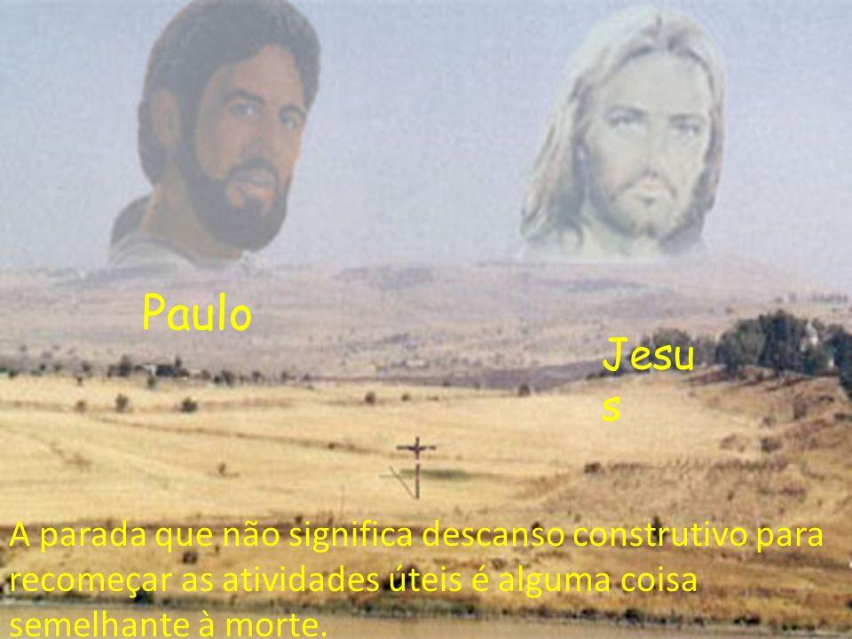 Jesu s Paulo A parada que não significa descanso construtivo para recomeçar as atividades úteis é alguma coisa semelhante à morte.