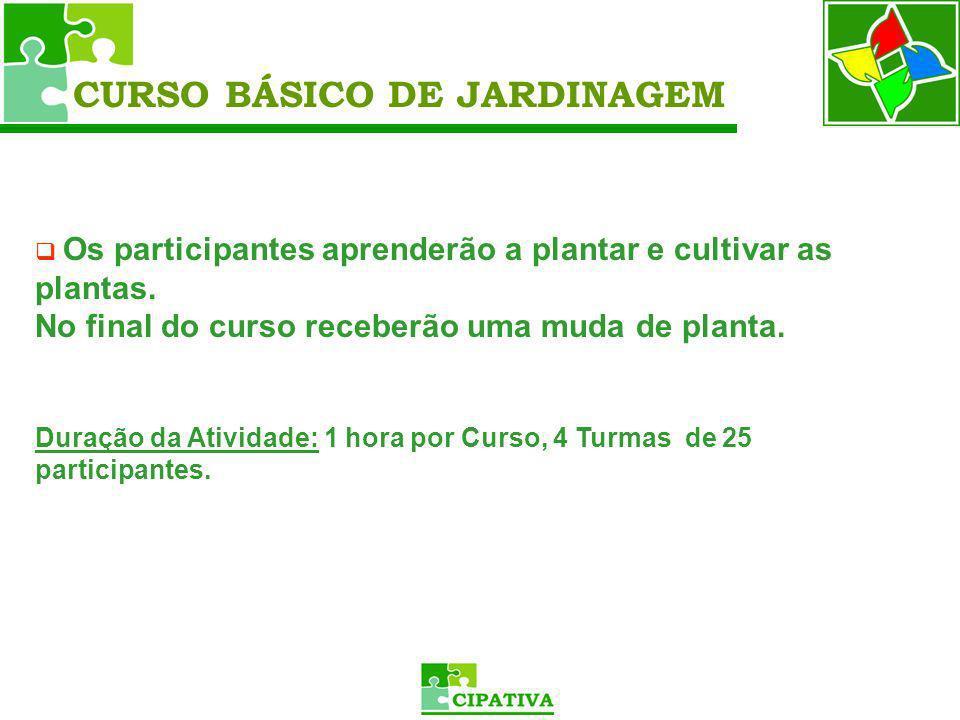 CURSO BÁSICO DE JARDINAGEM Os participantes aprenderão a plantar e cultivar as plantas. No final do curso receberão uma muda de planta. Duração da Ati