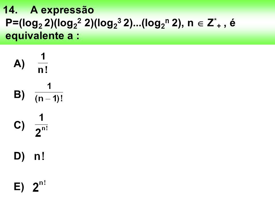 14.A expressão P=(log 2 2)(log 2 2 2)(log 2 3 2)...(log 2 n 2), n Z * +, é equivalente a : A) B) C) D) E)