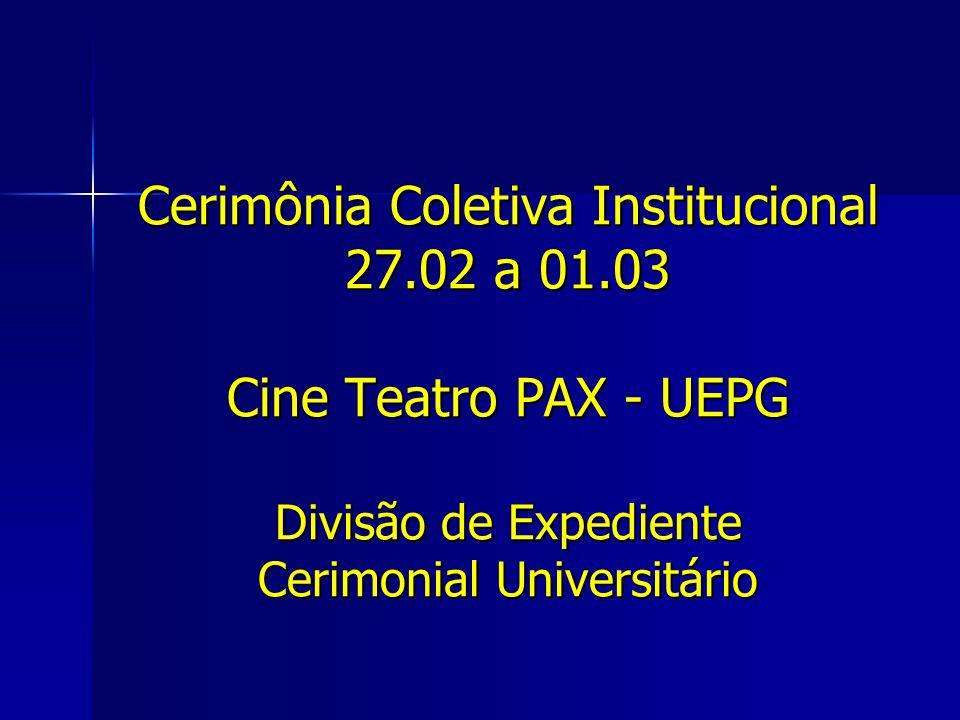 Cerimônia Coletiva Institucional 27.02 a 01.03 Cine Teatro PAX - UEPG Divisão de Expediente Cerimonial Universitário
