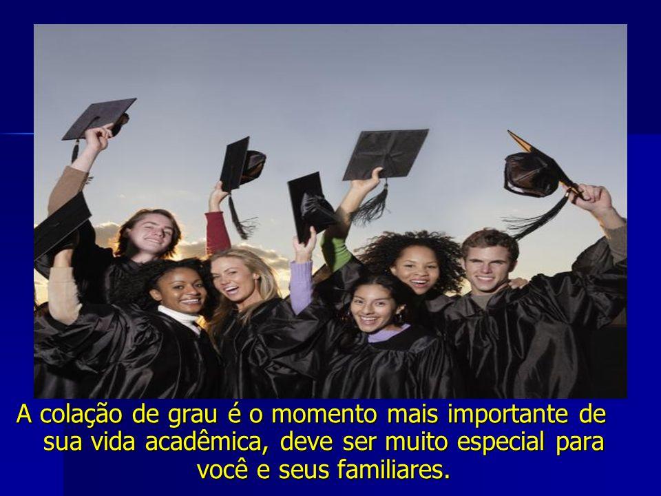 A colação de grau é o momento mais importante de sua vida acadêmica, deve ser muito especial para você e seus familiares.