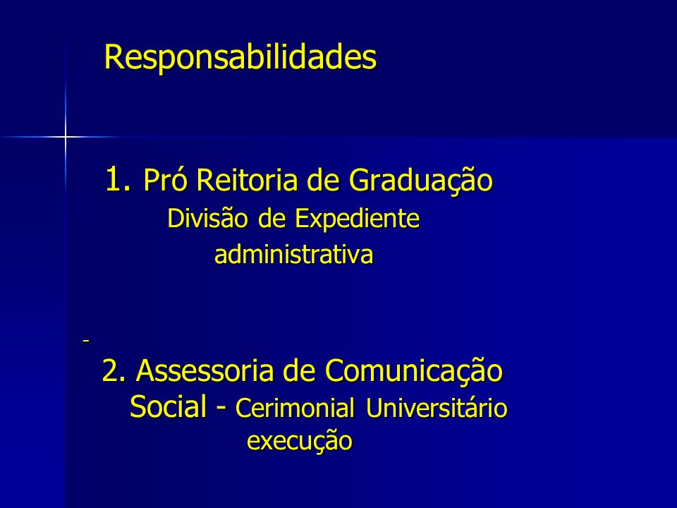 Responsabilidades 1. Pró Reitoria de Graduação Divisão de Expediente administrativa - 2. Assessoria de Comunicação Social - Cerimonial Universitário e
