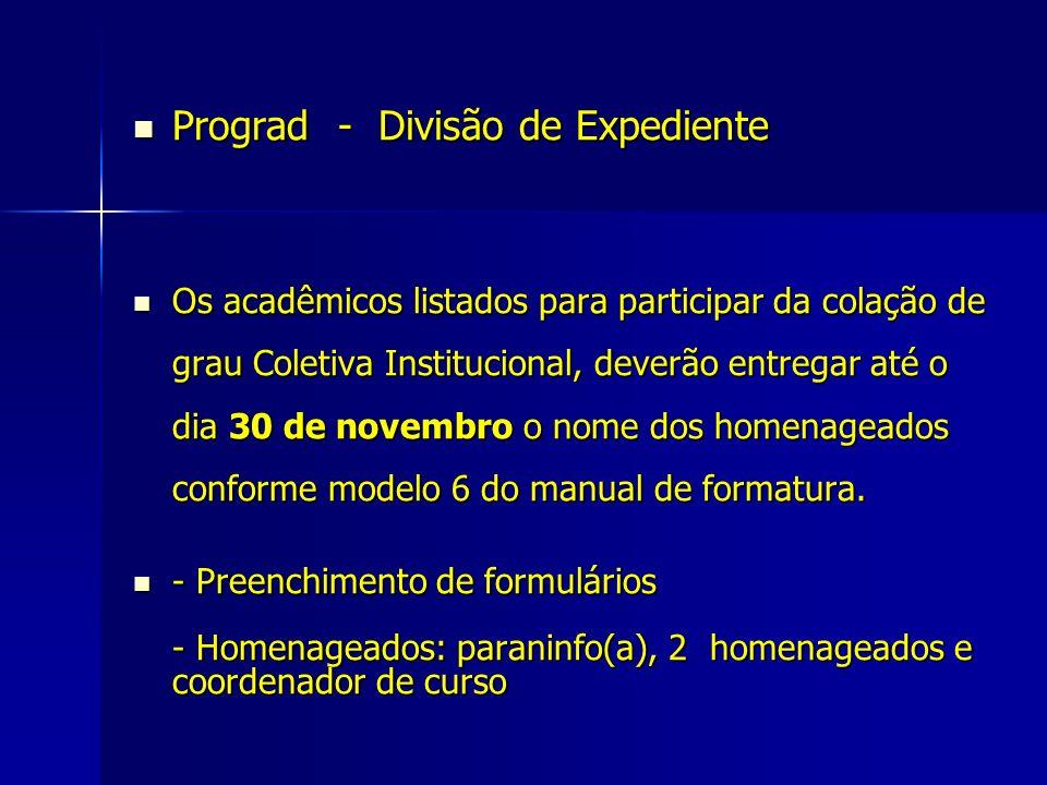 Prograd - Divisão de Expediente Prograd - Divisão de Expediente Os acadêmicos listados para participar da colação de grau Coletiva Institucional, deve