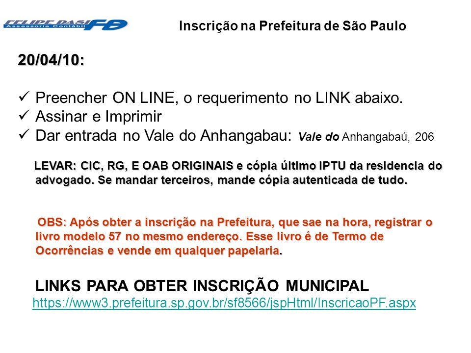 Objetivos e vantagens 20/04/10: Preencher ON LINE, o requerimento no LINK abaixo. Assinar e Imprimir Dar entrada no Vale do Anhangabau: Vale do Anhang