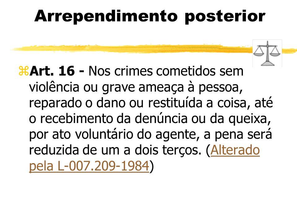 Arrependimento posterior zArt. 16 - Nos crimes cometidos sem violência ou grave ameaça à pessoa, reparado o dano ou restituída a coisa, até o recebime