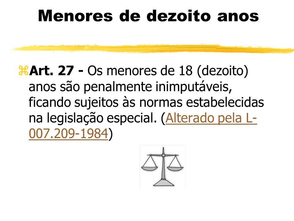 Menores de dezoito anos zArt. 27 - Os menores de 18 (dezoito) anos são penalmente inimputáveis, ficando sujeitos às normas estabelecidas na legislação