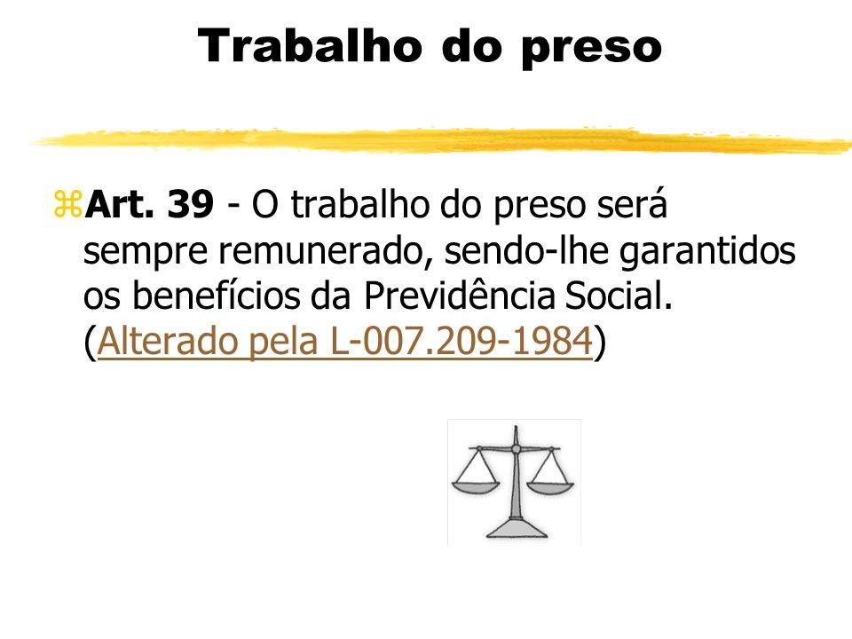 Trabalho do preso zArt. 39 - O trabalho do preso será sempre remunerado, sendo-lhe garantidos os benefícios da Previdência Social. (Alterado pela L-00