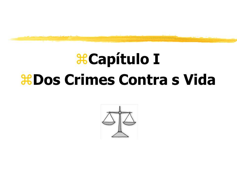 zCapítulo I zDos Crimes Contra s Vida