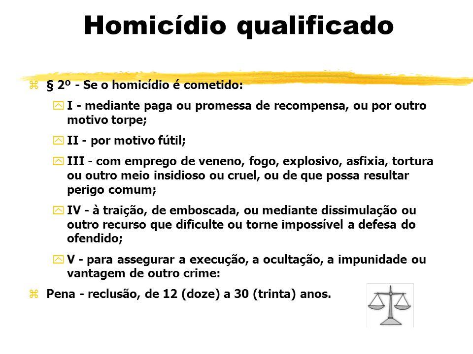 Homicídio qualificado z§ 2º - Se o homicídio é cometido: yI - mediante paga ou promessa de recompensa, ou por outro motivo torpe; yII - por motivo fút