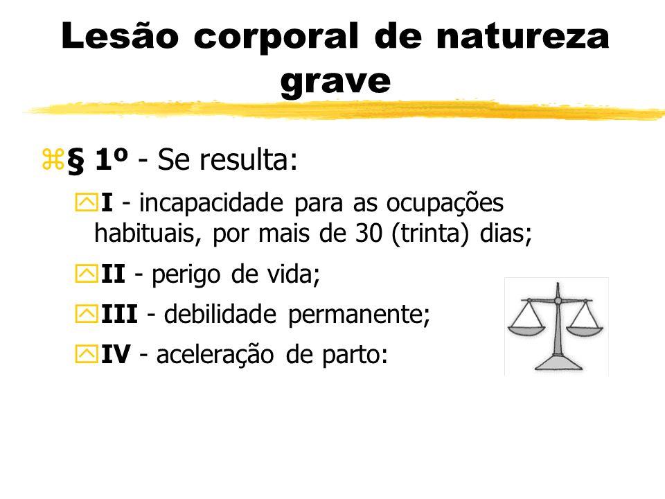 Lesão corporal de natureza grave z§ 1º - Se resulta: yI - incapacidade para as ocupações habituais, por mais de 30 (trinta) dias; yII - perigo de vida