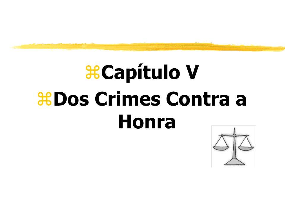 zCapítulo V zDos Crimes Contra a Honra
