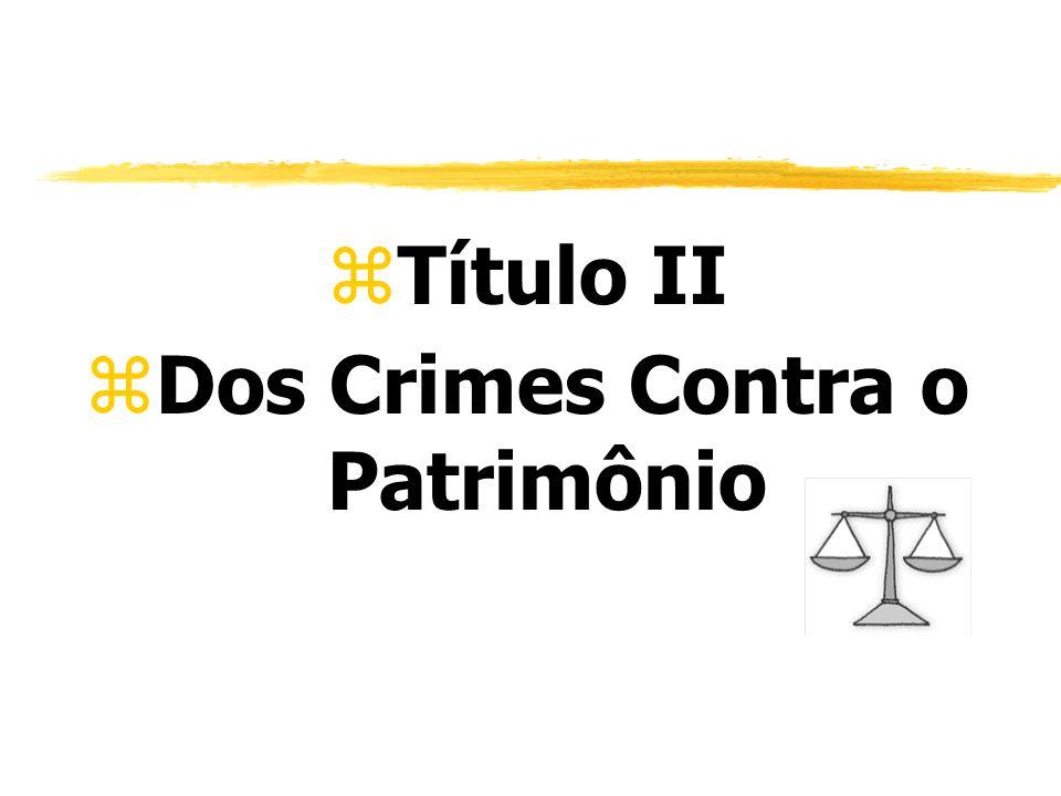 zTítulo II zDos Crimes Contra o Patrimônio