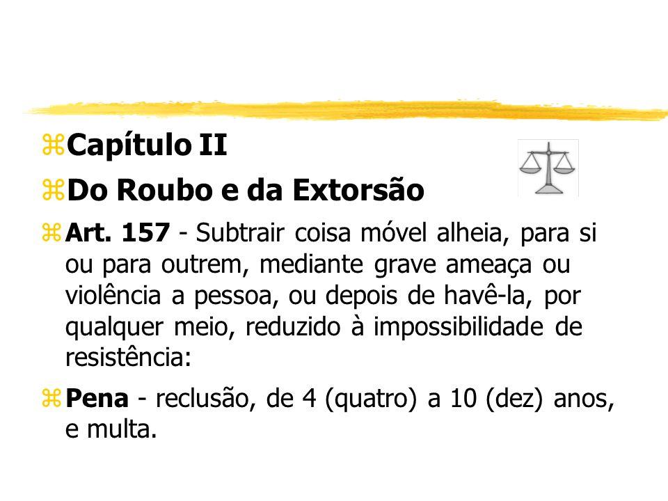 zCapítulo II zDo Roubo e da Extorsão zArt. 157 - Subtrair coisa móvel alheia, para si ou para outrem, mediante grave ameaça ou violência a pessoa, ou