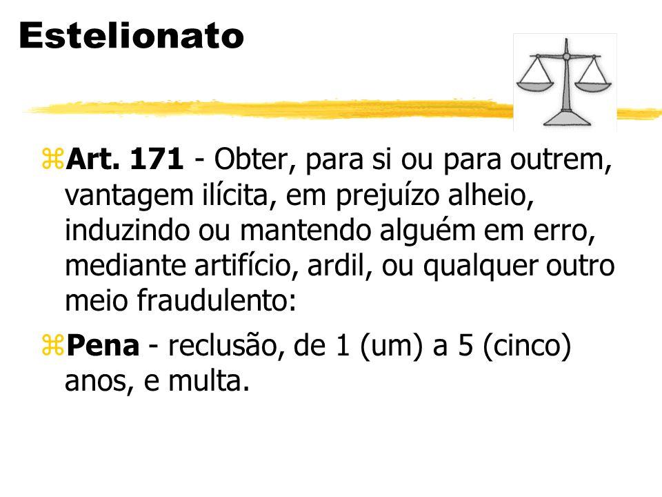 Estelionato zArt. 171 - Obter, para si ou para outrem, vantagem ilícita, em prejuízo alheio, induzindo ou mantendo alguém em erro, mediante artifício,