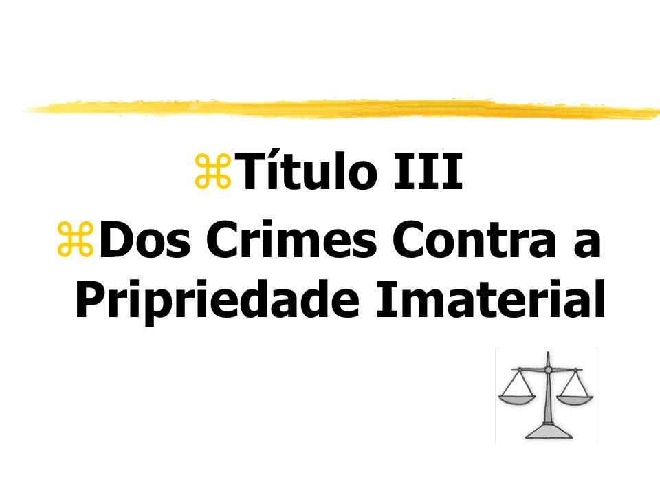 zTítulo III zDos Crimes Contra a Pripriedade Imaterial