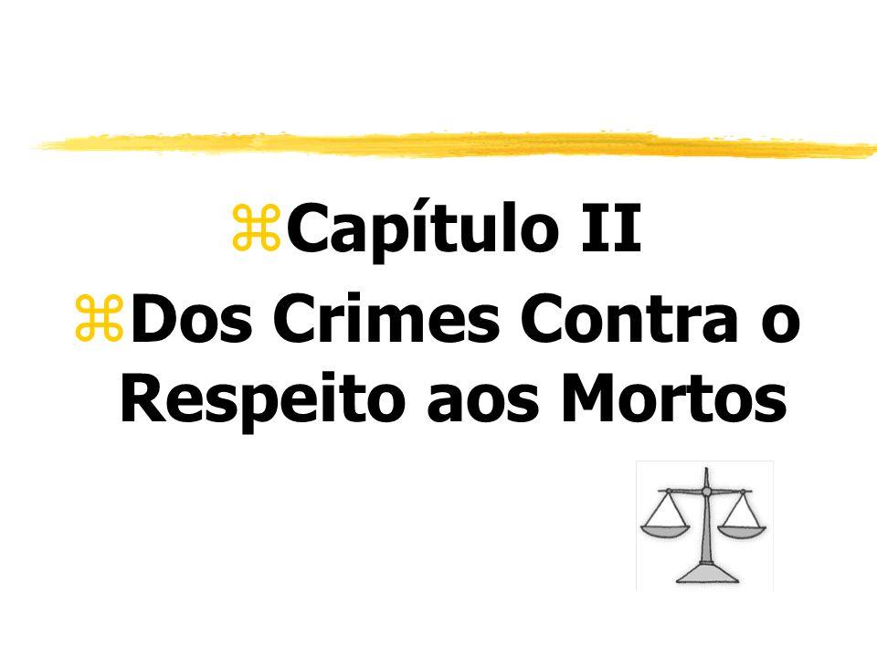 zCapítulo II zDos Crimes Contra o Respeito aos Mortos