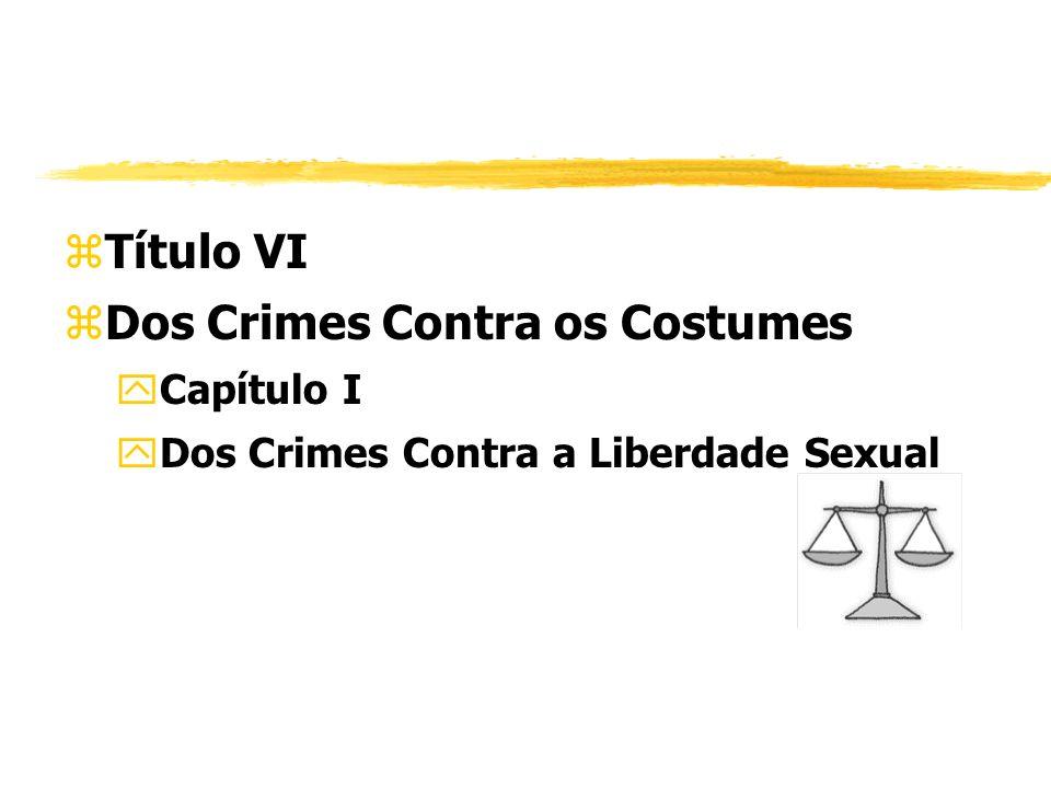 zTítulo VI zDos Crimes Contra os Costumes yCapítulo I yDos Crimes Contra a Liberdade Sexual