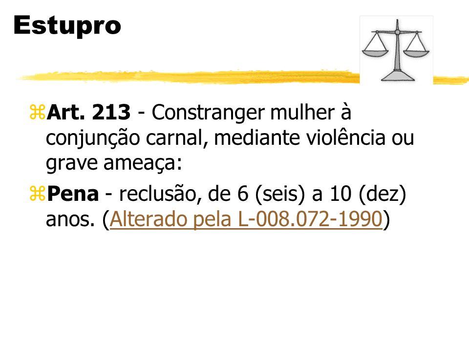 Estupro zArt. 213 - Constranger mulher à conjunção carnal, mediante violência ou grave ameaça: zPena - reclusão, de 6 (seis) a 10 (dez) anos. (Alterad
