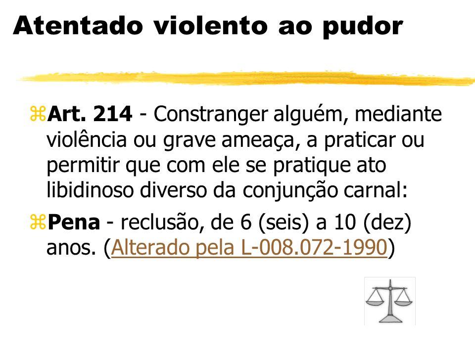 Atentado violento ao pudor zArt. 214 - Constranger alguém, mediante violência ou grave ameaça, a praticar ou permitir que com ele se pratique ato libi