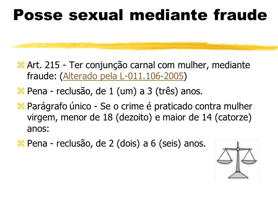 Posse sexual mediante fraude zArt. 215 - Ter conjunção carnal com mulher, mediante fraude: (Alterado pela L-011.106-2005)Alterado pela L-011.106-2005