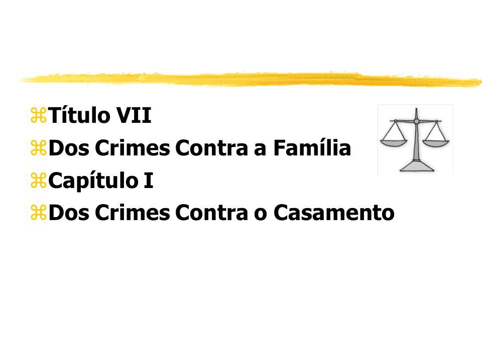 zTítulo VII zDos Crimes Contra a Família zCapítulo I zDos Crimes Contra o Casamento