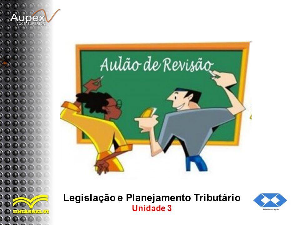 Legislação e Planejamento Tributário Unidade 3