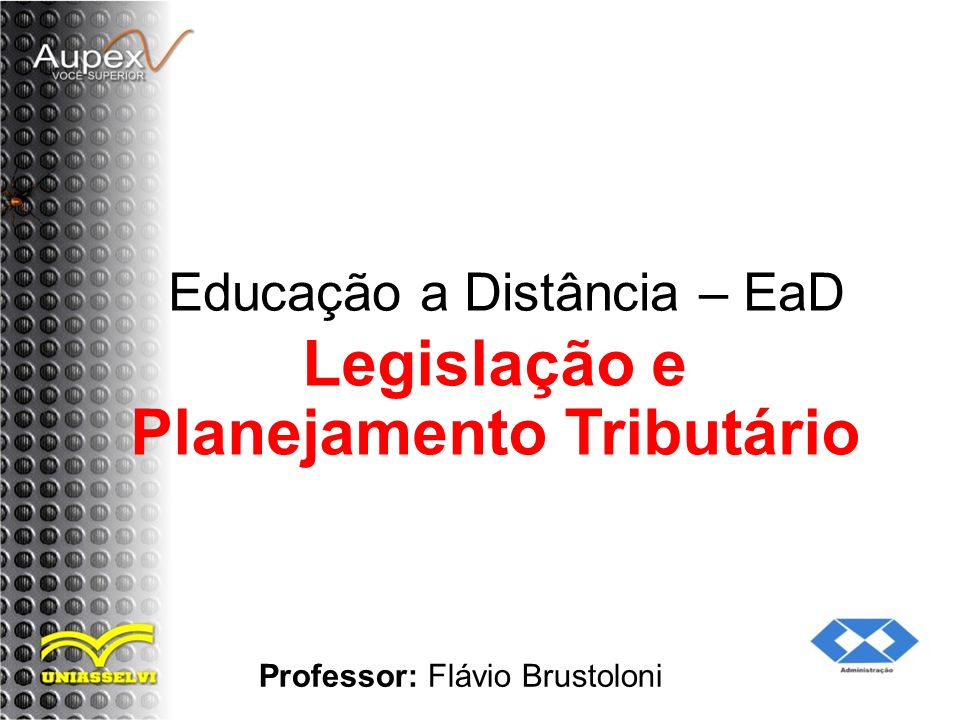 Educação a Distância – EaD Professor: Flávio Brustoloni Legislação e Planejamento Tributário