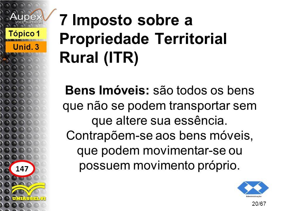7 Imposto sobre a Propriedade Territorial Rural (ITR) Bens Imóveis: são todos os bens que não se podem transportar sem que altere sua essência. Contra