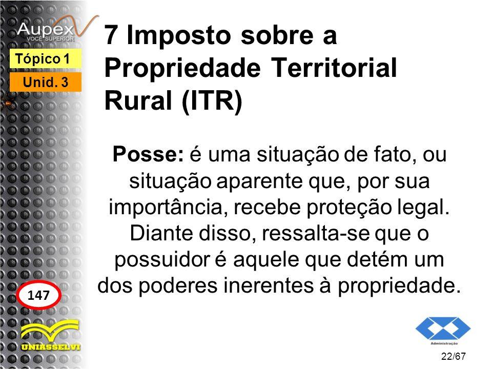 7 Imposto sobre a Propriedade Territorial Rural (ITR) Posse: é uma situação de fato, ou situação aparente que, por sua importância, recebe proteção le