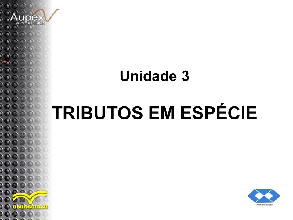 Unidade 3 TRIBUTOS EM ESPÉCIE