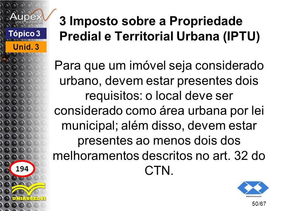 3 Imposto sobre a Propriedade Predial e Territorial Urbana (IPTU) Para que um imóvel seja considerado urbano, devem estar presentes dois requisitos: o